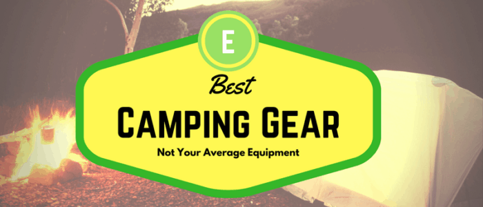 Best Camping Gear It's Not Your Average Equipment